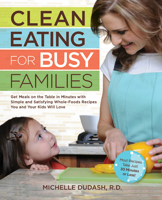 Nutritionist and Chef Michelle Dudash Offers Additional Tiips in Her Book Clean Eating for Busy Families